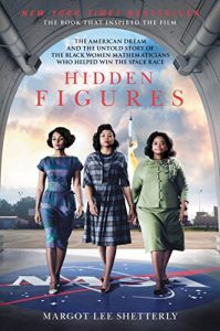 Hidden Figures- The American Dream and the Untold Story of the Black Women Mathematicians Who Helped Win the Space Race
