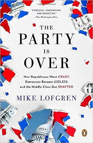 The Party Is Over- How Republicans Went Crazy, Democrats Became Useless, and the Middle Class Got Shafted