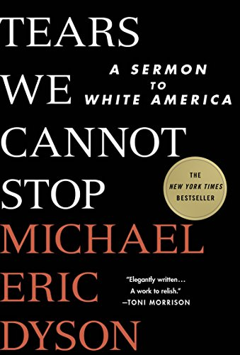 Tears We Cannot Stop- A Sermon to White America