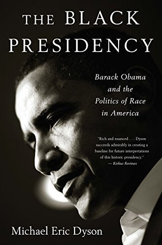 The Black Presidency- Barack Obama and the Politics of Race in America