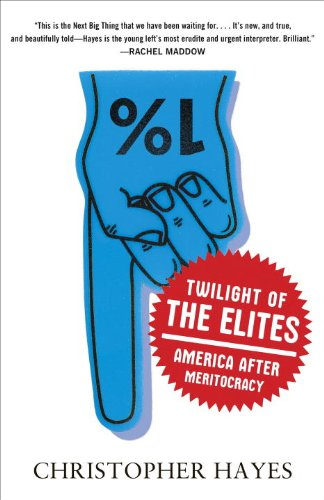 Twilight of the Elites- America After Meritocracy