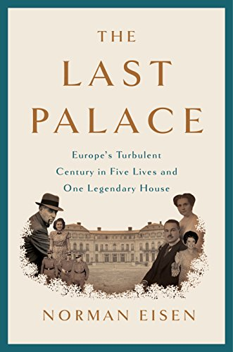 The Last Palace: Europe's Turbulent Century in Five Lives and One Legendary House